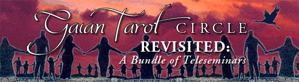 Gaian Tarot Circle Revisited: A Bundle of Teleseminars