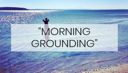 Morning Grounding